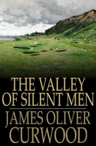 the valley of silent men a story of the three river company