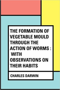 The Formation of Vegetable Mould through the action of worms with observations of their habits | eBooks | Education