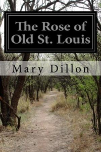 The Rose Of Old St. Louis | eBooks | Classics
