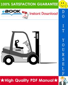 Clark C15, C15C, C18, C18C, C20s, C20sC, C20, C20C, C25, C25C, C30, C30C, C32C, C33, C35 Gas & LPG & Diesel Forklift Trucks Service Repair Manual | eBooks | Technical