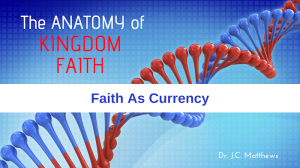 the anatomy of kingdom faith - faith as currency pt. 5a