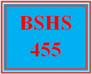 BSHS 455 Entire Course | eBooks | Education
