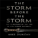 The Storm Before the Storm By Mike Duncan | eBooks | Classics