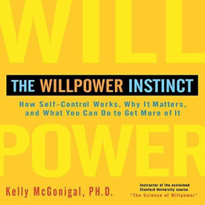 the willpower instinct: how self-control works, why it matters, and what you can do to get more of it