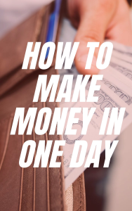 how to make quick money in one day