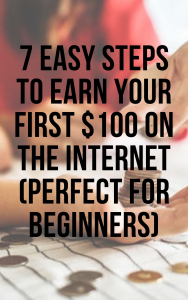 7 easy steps to earn your first $100 on the internet (perfect for beginners)