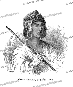 manco ca´pac, founder of the inca empire from 1527 to 1532, édouard riou, 1863