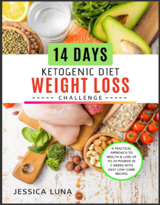 14 days ketogenic diet weight loss challenge – a practical approach to health & lose up to 20 pounds in 2 weeks with easy low-carb recipes
