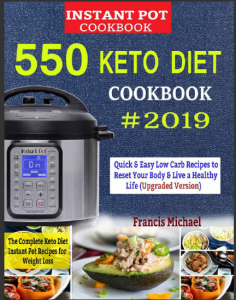 550  keto  instant pot  cookbook #2019 – the complete keto diet instant pot recipes for weight loss- -r body and live a healthy life (upgraded edition)