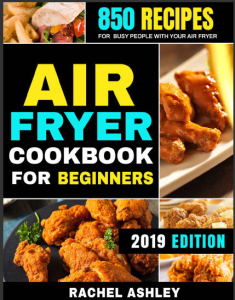 air fryer cookbook for beginners – 850 recipes for busy people with your air fryer