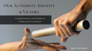 our authority, identity and victory in delegated authority