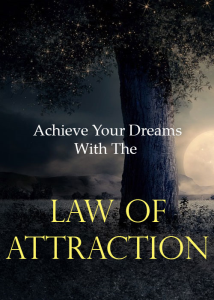 achieve your dreams with the law of attraction