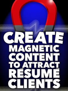 Create Magnetic Content to Attract Resume Clients Special Report | eBooks | Business and Money