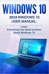 windows 10: 2019 user manual . learn everything you need to know about