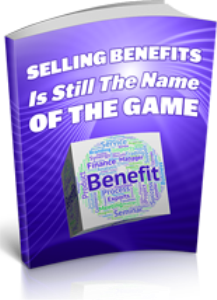 Selling Benefits Is Still The Name Of The Game | eBooks | Business and Money