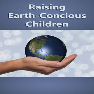 raising earth-conscious kids