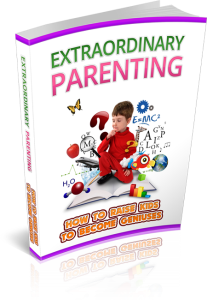 extraordinary parenting - how to raise kids to become geniuses