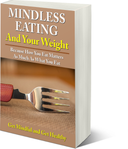 mindless eating and your weight: because how you eat matters as much as what you eat.