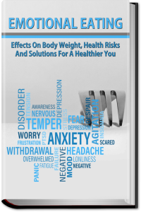 EMOTIONAL EATING: Effects On Body Weight, Health Risks, And Solution For A Healthier You | eBooks | Health