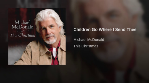 children go, where i send thee (michael mcdonald) for vocal duet, satb choir and rhythm in original keys.