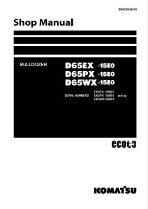 komatsu d65ex-15e0, d65px-15e0, d65wx-15e0 69001 and up crawler bulldozer shop manual sen00046-09 english