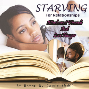 apex youth resources- starving for relationships: attachment wounds and love hunger