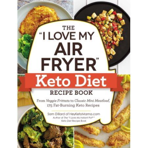 how to be a gethe i love my air fryer keto diet recipe book from veggie frittata to classic mini meatloaf, 175 fat-burning keto recipes nius