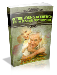 retire young, retire rich from business opportunities