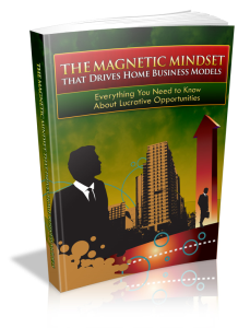 The Magnetic Mindset That Drives Home Business Models | eBooks | Business and Money