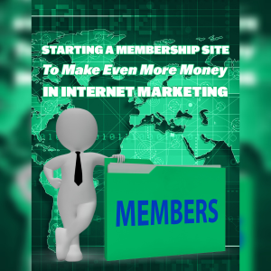 How to Starting a Membership Site to Make Even More Money on the Internet | eBooks | Business and Money
