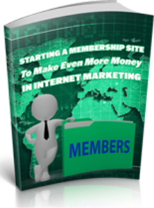 starting a membership site to make even more money in internet marketing