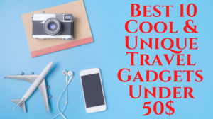 Best 10 Cool & Unique Travel Gadgets For Men & Baby Under 50$ [2020] | Documents and Forms | Building and Construction