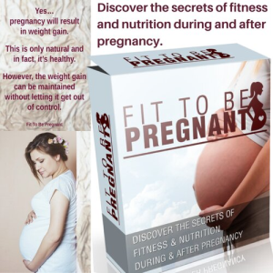 fit to be pregnant - discover the secrets of fitness and nutrition during and after pregnancy