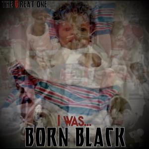 i was born black