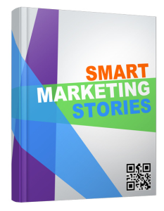 smart marketing stories-a collection of little-known stories and examples about smart marketing!