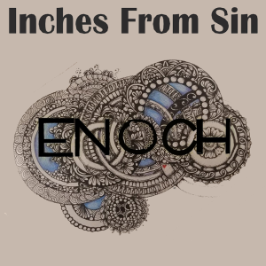 enoch - inches from sin