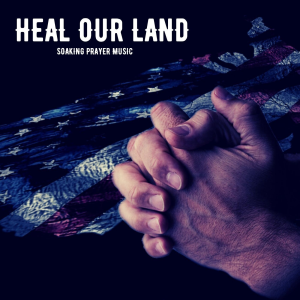heal our land - soaking prayer music