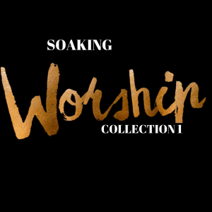 soaking worship collection 1