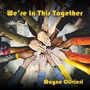 digital single - we're in this together by wayne olivieri