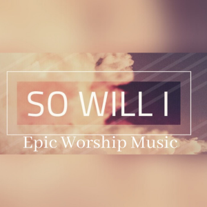 So Will I - Epic Worship Instrumental | Music | Instrumental