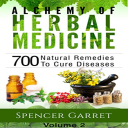 Alchemy Of Herbal Medicine – Vol 2 700 Natural Remedies To Cure Diseases | eBooks | Health