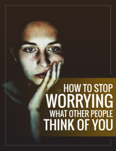 how to stop worrying what people think about you - e-book and video series [full reseller rights included]