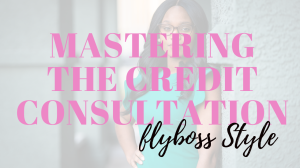 Mastering the Credit Consultation Flyboss Style | Other Files | Presentations