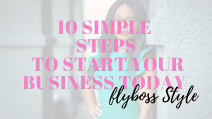 10 simple steps to start your business today