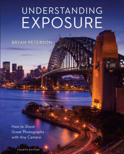 Understanding Exposure, Fourth Edition: How to Shoot Great Photographs with Any Camera | eBooks | Arts and Crafts