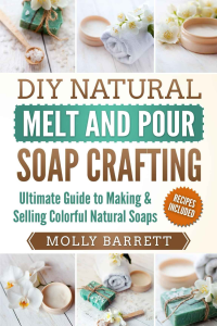 DIY Natural Melt and Pour Soap Crafting: Ultimate Guide to | eBooks | Arts and Crafts