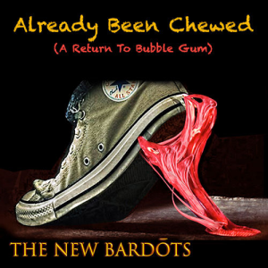 already been chewed (a return of bubblegum) - the new bardots