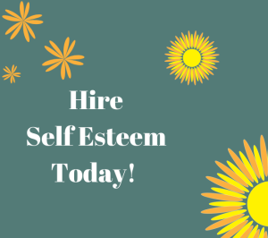 hire self esteem today!