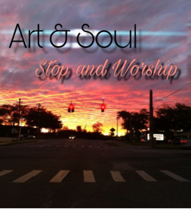 art & soul: stop and worship