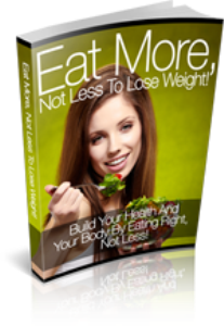 eat more, not less to lose weight!
